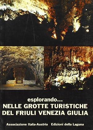 Esplorando. Nelle Grotte Turistiche del Friuli Venezia Giulia.: Bressan, Marina Cergna, Donatella ...