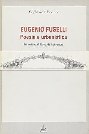 Eugenio Fuselli. Poesia e Urbanistica.