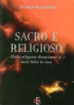 Sacro e religioso. Dalla religione dissacrante al sacro fatto in casa.: Ferrarotti, Franco