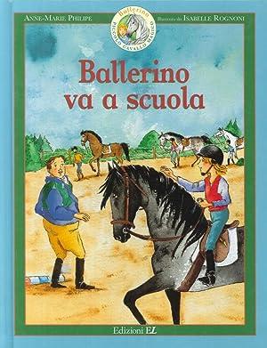 Ballerino va a scuola. Ballerino piccolo cavallo magico. Vol. 4.: Philipe, Anne-Marie