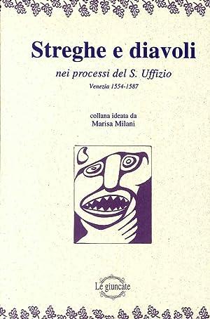 Streghe e diavoli nei processi del s. Uffizio di Venezia (1554-1587).: Milani, Marisa