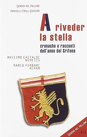 A riveder la stella. Cronache e racconti dell'anno del grifone.: Massimo Castaldi; Marco ...