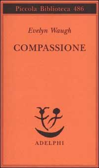 Compassione.: Waugh, Evelyn