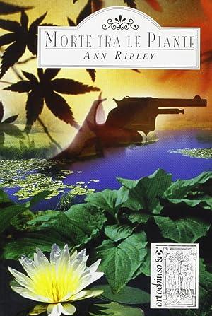 Morte tra le piante.: Ripley, Ann