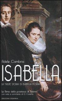 Isabella. La triste storia di Isabella Morra.: Cambria, Adele