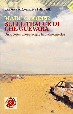 Sulle tracce di Che Guevara. Un reporter allo sbaraglio in Latinoamerica.: Cooper, Marc