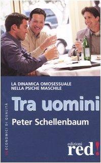 Tra uomini. La dinamica omosessuale nella psiche maschile.: Schellenbaum, Peter