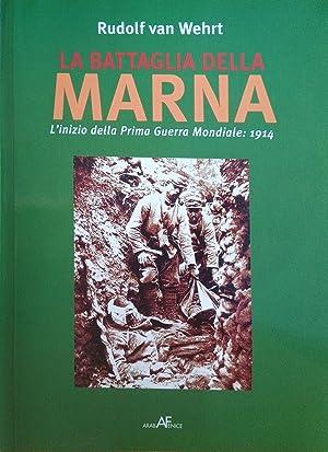 La battaglia della Marna. L'inizio della prima guerra mondiale: 1914.: Van Wehrt, Rudolf