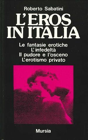 L'Eros in Italia. Le Fantasie Erotiche, l'Infedeltà, il Pudore e l'Osceno, l&...