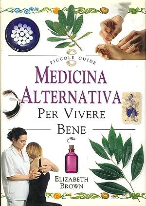 Medicina alternativa per vivere bene.: Brown, Elizabeth