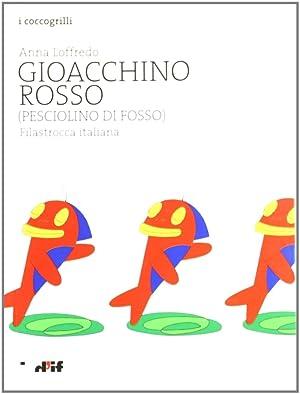 Gioacchino Rosso (pesciolino di fosso). Filastrocca italiana.: Loffredo, Anna