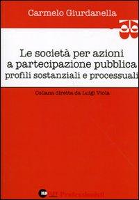 Le società per azioni a partecipazione pubblica. Profili sostanziali e processuali.: ...