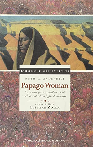 Papago Woman. Riti e Vita Quotidiana d'Una Tribù nel Racconto della Figlia di un Capo.:...