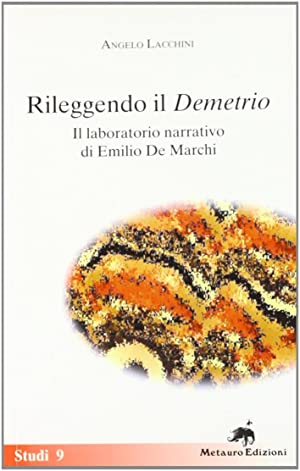 """Rileggendo il """"Demetrio"""". Il laboratorio narrativo di Emilio De Marchi.: Lacchini, Angelo"""