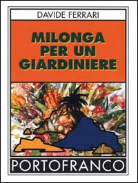 Milonga per un giardiniere.: Ferrari, Davide