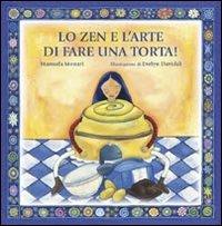 Lo zen e l'arte di fare una torta.: Monari, Manuela
