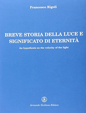 Breve storia della luce e significato di eternità.: Rigoli, Francesco