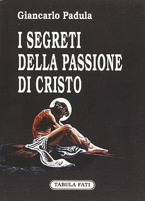 I segreti della passione di Cristo.: Padula, Giancarlo