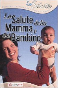 La Salute delle Mamma e del Bambino. Con CD-ROM.