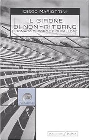 Il Girone del non Ritorno. Cronache di Morte e di Pallone.: Mariottini, Diego