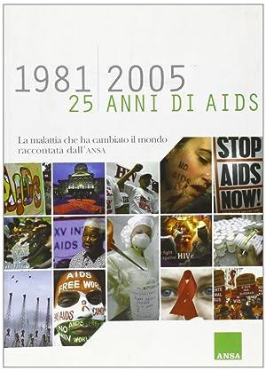 1981-2005. 25 Anni di Aids. La Malattia che ha Cambiato il Mondo Raccontata dall'Ansa.