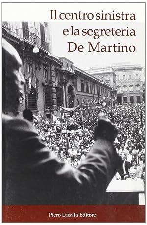Il centro sinistra e la segreteria De Martino. Attualità di una politica riformatrice. Atti ...