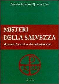 I Misteri della Salvezza. Momenti di Ascolto e di Contemplazione.: Beltrame Quattrocchi, Paolino
