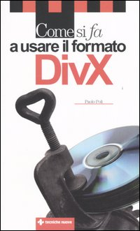 Come si fa a usare il formato DivX.: Poli, Paolo