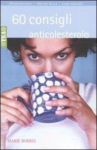 Sessanta consigli anticolesterolo.: Borrel, Marie