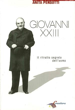 Giovanni XXIII. Il ritratto segreto dell'uomo.: Pensotti, Anita