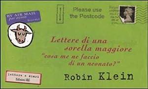 """Lettere di una sorella maggiore. """"Cosa me ne faccio di un neonato?"""".: Klein, Robin"""