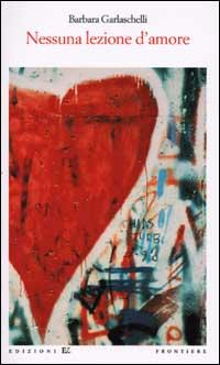 Nessuna lezione d'amore.: Garlaschelli, Barbara