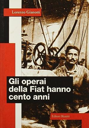 Gli operai della Fiat hanno cento anni.: Gianotti, Lorenzo