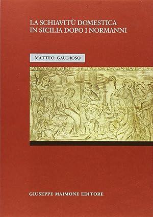La schiavitù domestica in Sicilia dopo i Normanni.: Gaudioso, Matteo