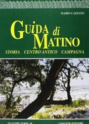 Guida di Matino. Storia, centro antico, campagna.: Cazzato, Mario