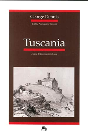 Tuscania. Città e Necropoli d'Etruria.: Dennis, George Hamilton Gray, Elisabeth C