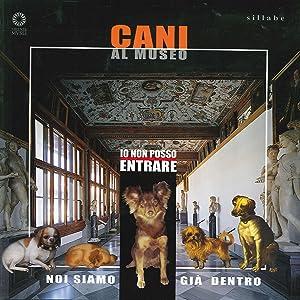 """""""Io non posso entrare"""". Cani al museo.: Maddalena P. Winspeare; Maddalena De Luca"""