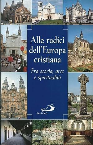 Alle radici dell'Europa cristiana. Fra storia, arte e spiritualità.