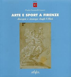 Arte e sport a Firenze. Disegni e stampe dagli Uffizi.: Cassinelli, Lazzeri, Paola