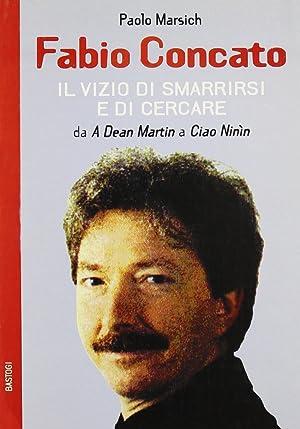 Fabio Concato. Il Vizio di Smarrirsi e di Cercare. Da a Dean Martin a Ciao Ninin.: Marsich, Paolo