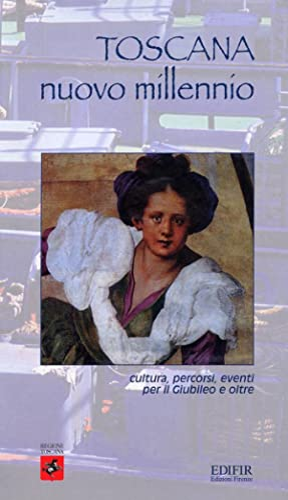 Toscana nuovo millennio. Cultura, percorsi, eventi per il giubileo e oltre.