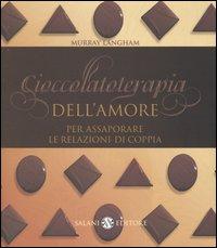 Cioccolatoterapia dell'amore. Per assaporare le relazioni di coppia.: Langham, Murray