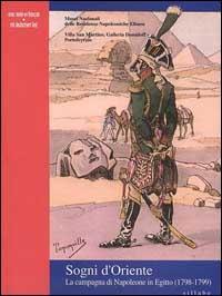 Sogni d'Oriente. La campagna di Napoleone in Egitto (1798-1799).: Matteoni, Sandro