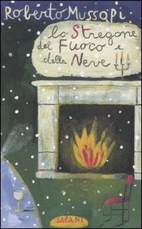Lo stregone del fuoco e della neve.: Mussapi, Roberto