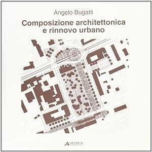 Composizione architettonica e rinnovo urbano.: Bugatti, Angelo