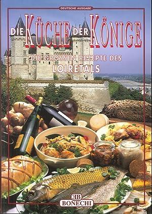 La Cucina dei Re. Valle della Loira. [German Ed.].