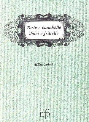Torte e ciambelle, dolci e frittelle.: Carlotti, Elda