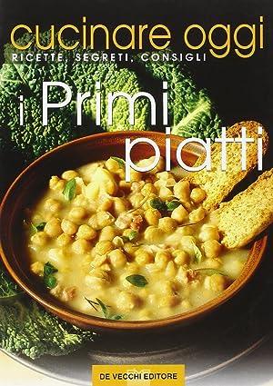 Cucinare oggi. Ricette, segreti, consigli. I primi piatti.