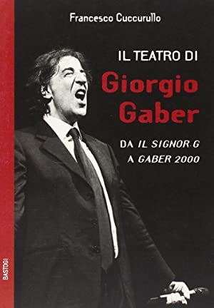 """Il teatro di Giorgio Gaber. Da """"Il: Cuccurullo, Francesco"""