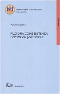 Filosofia come esistenza: DostoevskijNietzsche.: Iuliano, Antonio